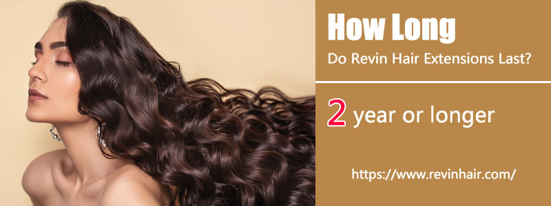 How Long Do Revin Hair Extensions Last